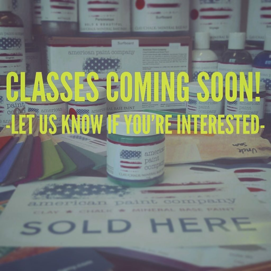 American Paint Company chalk type paint with the promise of classes coming soon.